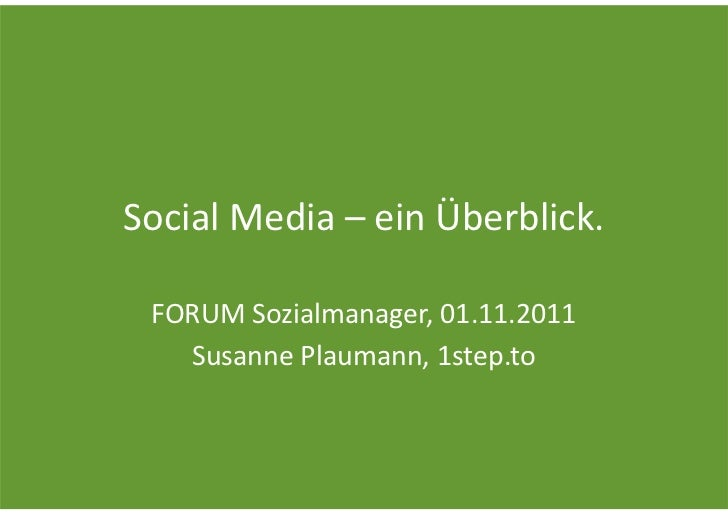 Social Media – ein Überblick. FORUM Sozialmanager, 01.11.2011   Susanne Plaumann, 1step.to