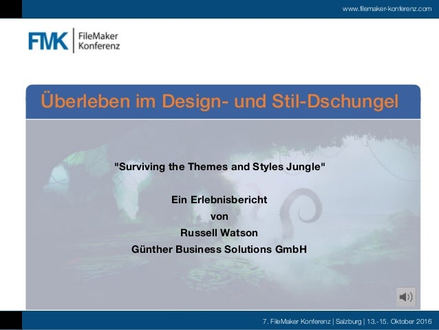 "7. FileMaker Konferenz | Salzburg | 13.-15. Oktober 2016 www.filemaker-konferenz.com ""Surviving the Themes and Styles Jung..."