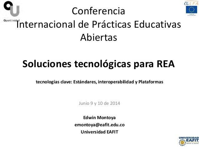 Conferencia Internacional de Prácticas Educativas Abiertas Soluciones tecnológicas para REA tecnologías clave: Estándares,...