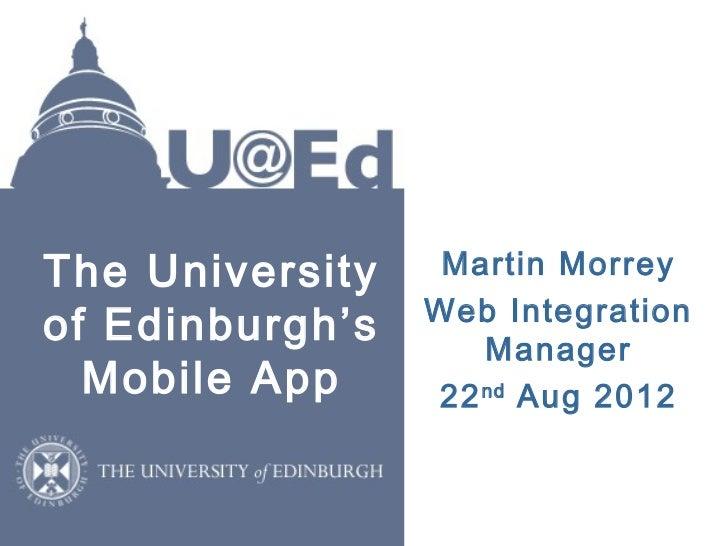 The University    Martin Morrey                 Web Integrationof Edinburgh's      Manager  Mobile App     22 nd Aug 2012