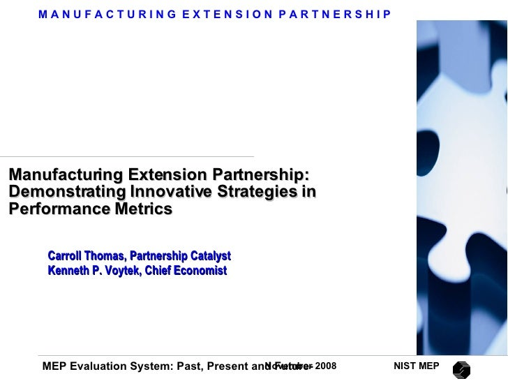 Manufacturing Extension Partnership: Demonstrating Innovative Strategies in Performance Metrics Carroll Thomas, Partnershi...