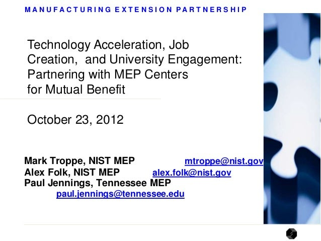 MANUFACTURING EXTENSION PARTNERSHIPTechnology Acceleration, JobCreation, and University Engagement:Partnering with MEP Cen...