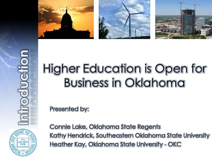 Higher Education is Open for Business in Oklahoma<br />Introduction<br />Presented by:<br />Connie Lake, Oklahoma State Re...