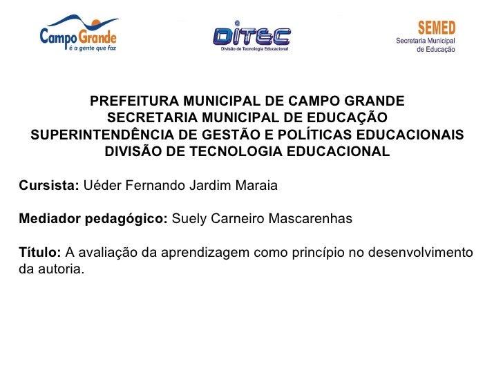 PREFEITURA MUNICIPAL DE CAMPO GRANDE          SECRETARIA MUNICIPAL DE EDUCAÇÃO SUPERINTENDÊNCIA DE GESTÃO E POLÍTICAS EDUC...
