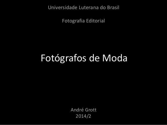 Universidade Luterana do Brasil  Fotografia Editorial  Fotógrafos de Moda  André Grott  2014/2