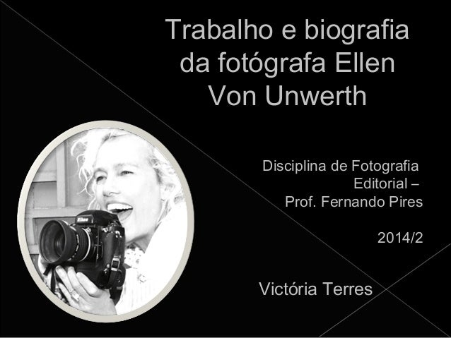 Trabalho e biografia  da fotógrafa Ellen  Von Unwerth  Disciplina de Fotografia  Editorial –  Prof. Fernando Pires  2014/2...