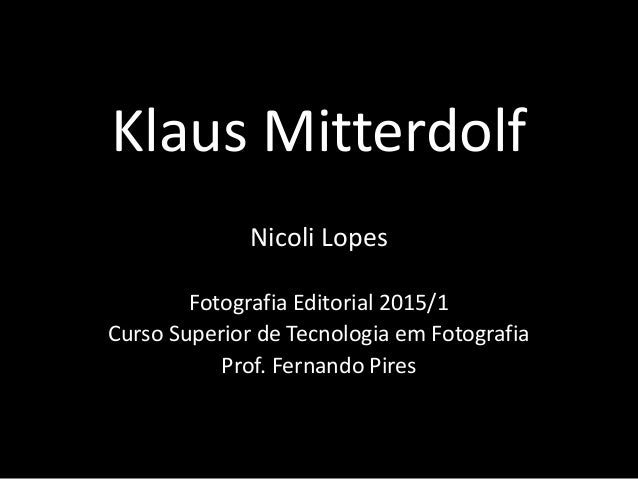 Klaus Mitterdolf Nicoli Lopes Fotografia Editorial 2015/1 Curso Superior de Tecnologia em Fotografia Prof. Fernando Pires