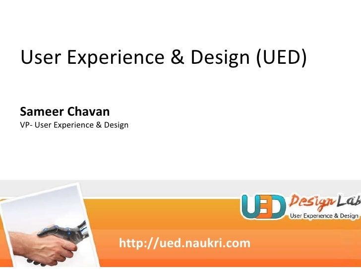 http://ued.naukri.com  User Experience & Design (UED) Sameer Chavan VP- User Experience & Design