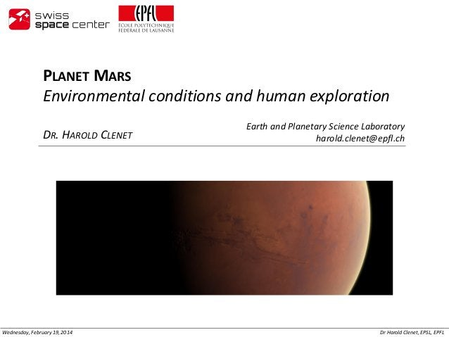 PLANET MARS Environmental conditions and human exploration DR. HAROLD CLENET  Wednesday, February 19, 2014  Earth and Plan...