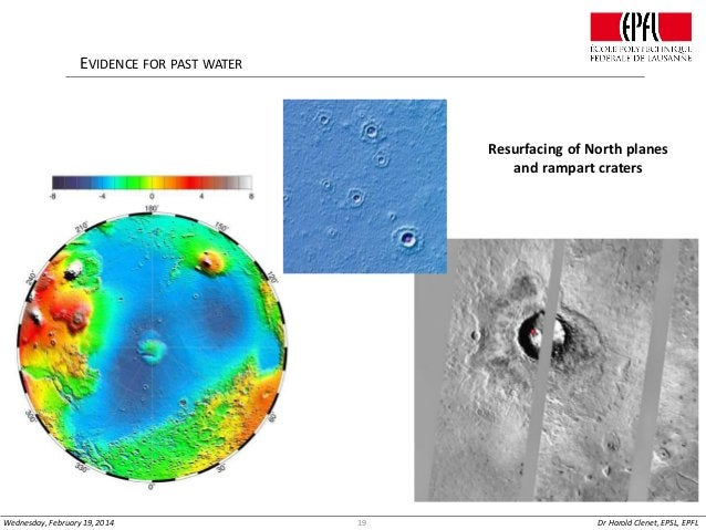 EVIDENCE FOR PAST WATER  Resurfacing of North planes and rampart craters  Wednesday, February 19, 2014  19  Dr Harold Clen...