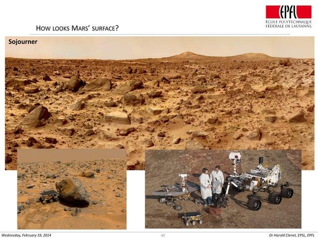 HOW LOOKS MARS' SURFACE? Sojourner  Wednesday, February 19, 2014  40  Dr Harold Clenet, EPSL, EPFL
