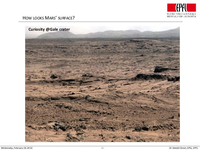 HOW LOOKS MARS' SURFACE? Curiosity @Gale crater  Wednesday, February 19, 2014  46  Dr Harold Clenet, EPSL, EPFL