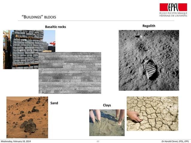 """BUILDINGS"" BLOCKS Regolith  Basaltic rocks  Sand  Wednesday, February 19, 2014  Clays  49  Dr Harold Clenet, EPSL, EPFL"