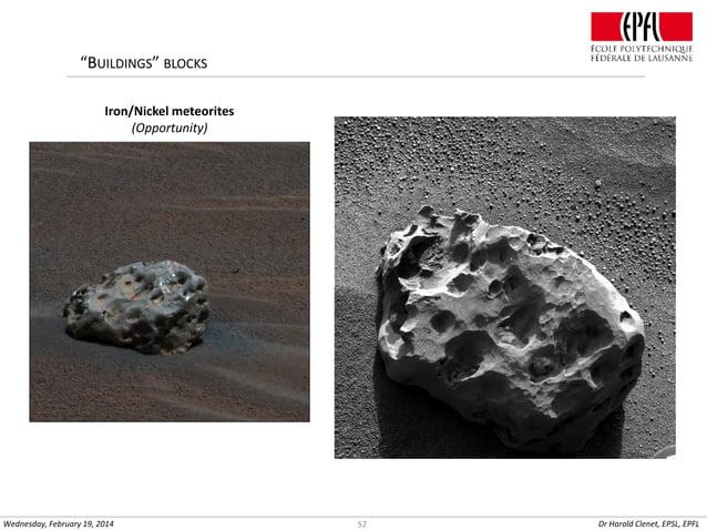 """BUILDINGS"" BLOCKS Iron/Nickel meteorites (Opportunity)  Wednesday, February 19, 2014  52  Dr Harold Clenet, EPSL, EPFL"