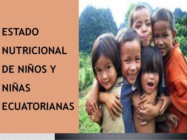 ESTADO NUTRICIONAL DE NIÑOS Y NIÑAS ECUATORIANAS