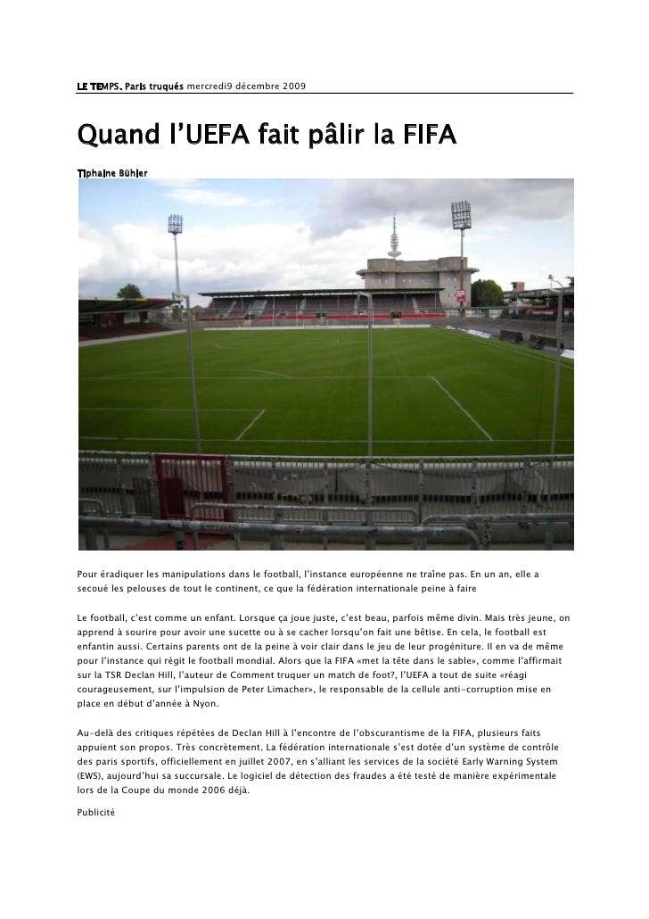 LE TEMPS. Paris truqués mercredi9 décembre 2009 <br />Quand l'UEFA fait pâlir la FIFA<br />Tiphaine Bühler<br />Pour éradi...