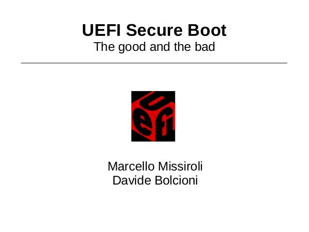 UEFI Secure Boot The good and the bad   Marcello Missiroli   Davide Bolcioni