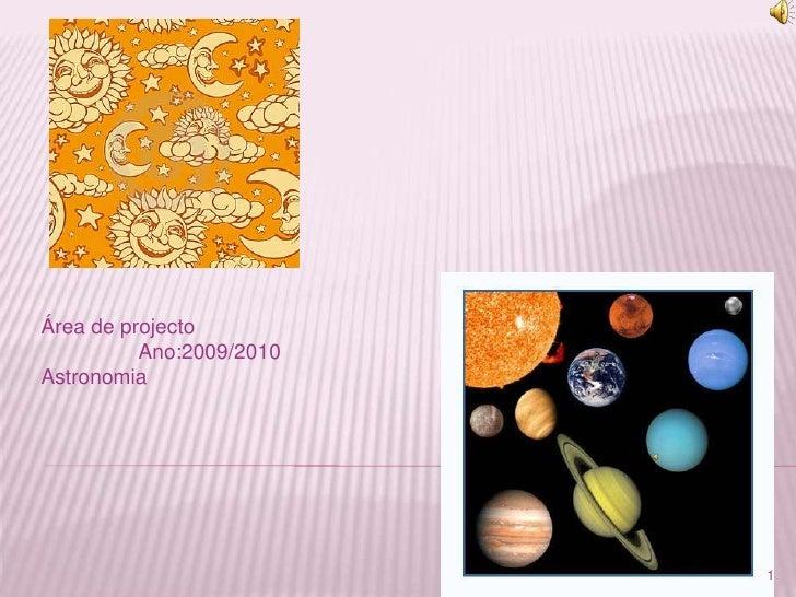 Área de projecto<br />                 Ano:2009/2010<br />Astronomia<br />1<br />