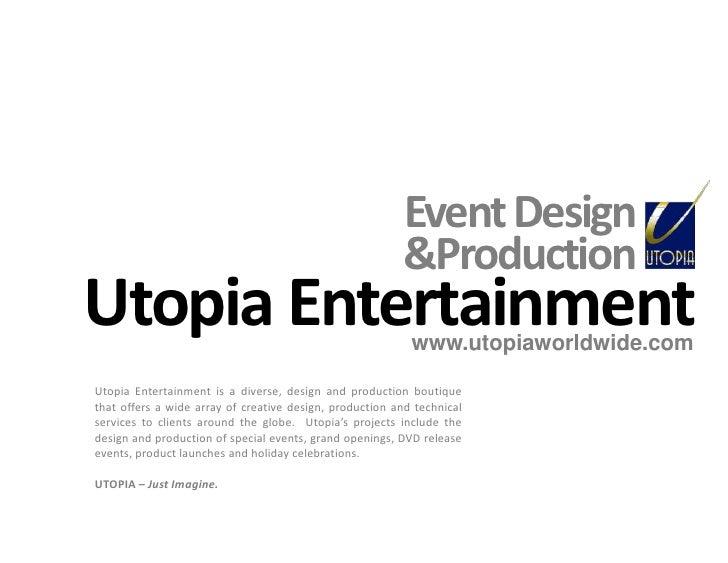 Utopia Entertainment<br />www.utopiaworldwide.com<br />Event Design<br />&Production<br />Utopia Entertainment is a divers...