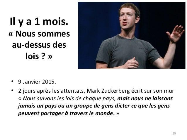 Il y a 1 mois. « Nous sommes au-dessus des lois ? » • 9 Janvier 2015. • 2 jours après les attentats, Mark Zuckerberg écrit...