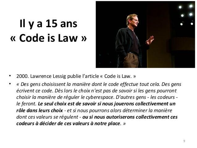 Il y a 15 ans « Code is Law » • 2000. Lawrence Lessig publie l'article « Code is Law. » • «Desgenschoisissentlamanièr...