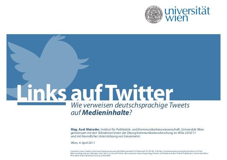 Links auf Twitter     Wie verweisen deutschsprachige Tweets     auf Medieninhalte?     Mag. Axel Maireder, Institut für Pu...