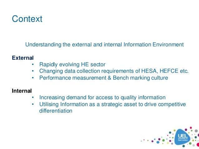 Context Understanding the external and internal Information Environment External • Rapidly evolving HE sector • Changing d...