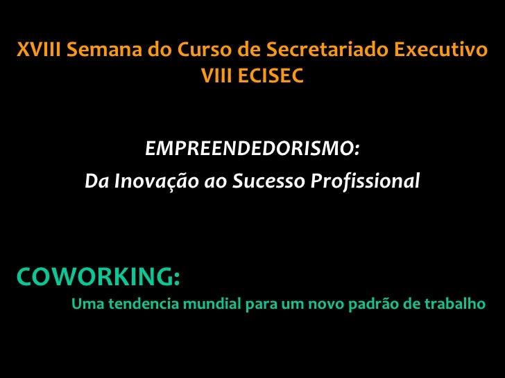 XVIII Semana do Curso de Secretariado Executivo                  VIII ECISEC            EMPREENDEDORISMO:      Da Inovação...