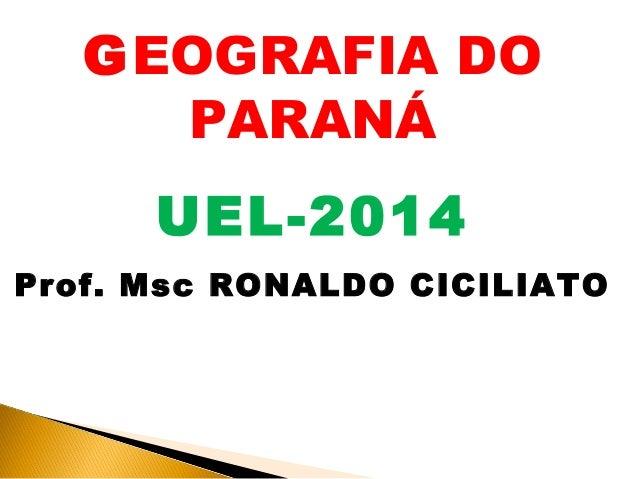 GEOGRAFIA DO  PARANÁ  UEL-2014  Prof. Msc RONALDO CICILIATO