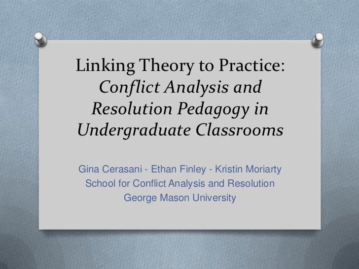Linking Theory to Practice: Conflict Analysis and Resolution Pedagogy in Undergraduate Classrooms<br />Gina Cerasani - Eth...