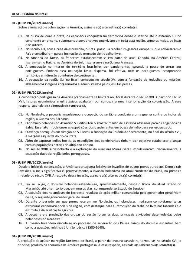 UEM – História do Brasil 01 - (UEM PR/2012/Janeiro) Sobre a imigração e colonização na América, assinale a(s) alternativa(...