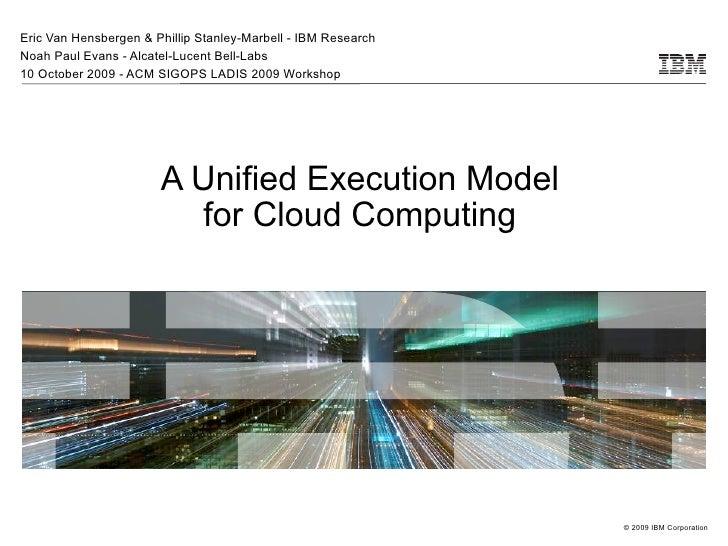 Eric Van Hensbergen & Phillip Stanley-Marbell - IBM Research Noah Paul Evans - Alcatel-Lucent Bell-Labs 10 October 2009 - ...