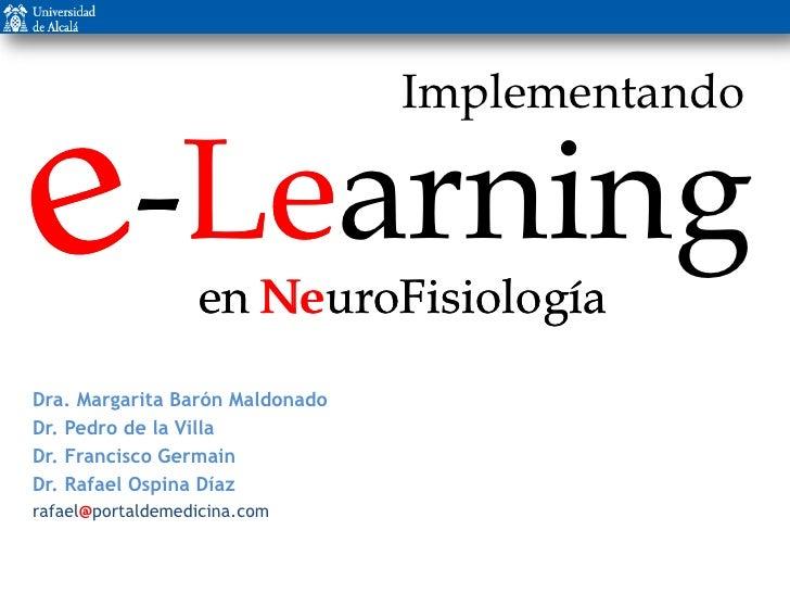 -Learning<br />  -Le<br />e<br />e<br />Implementando<br />en NeuroFisiología<br />en NeuroFisiología<br />Ne<br />Dra. ...