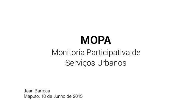 MOPA Monitoria Participativa de  Serviços Urbanos Jean Barroca Maputo, 10 de Junho de 2015