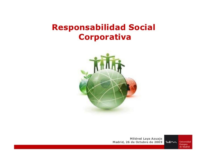Responsabilidad Social  Corporativa Mildred Laya Azuaje Madrid, 26 de Octubre de 2009