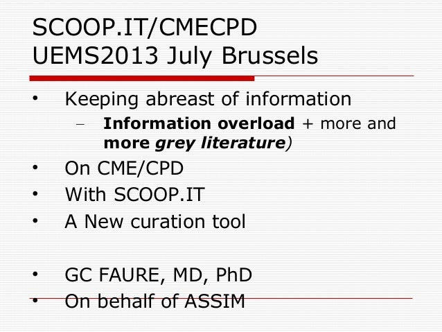 SCOOP.IT/CMECPD UEMS2013 July Brussels • Keeping abreast of information – Information overload + more and more grey litera...