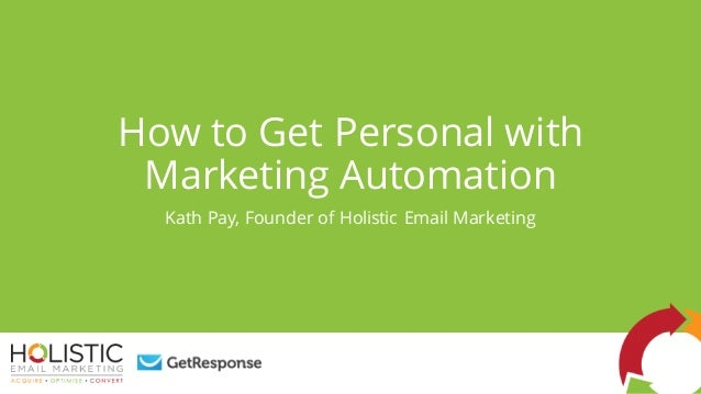 How to Get Personal with Marketing Automation Kath Pay, Founder of Holistic Email Marketing