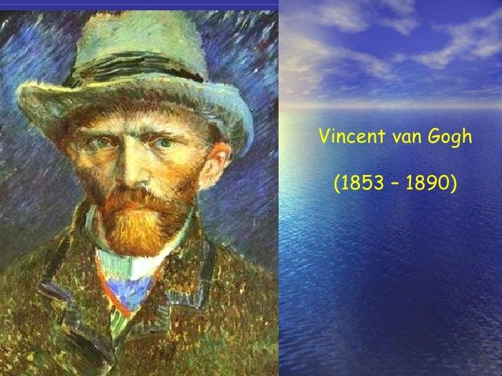 V incent   van  G ogh ( 185 3  – 1890 )