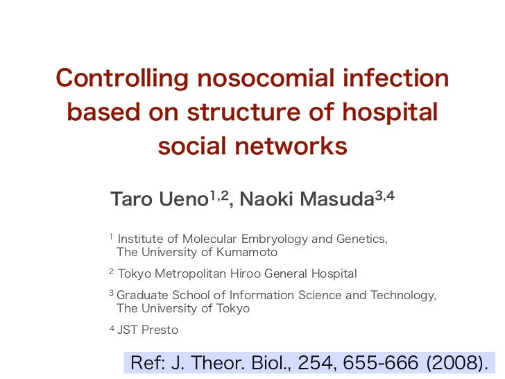 Controlling nosocomial infection based on structure of hospital         social networks    Taro Ueno1,2, Naoki Masuda3,4  ...