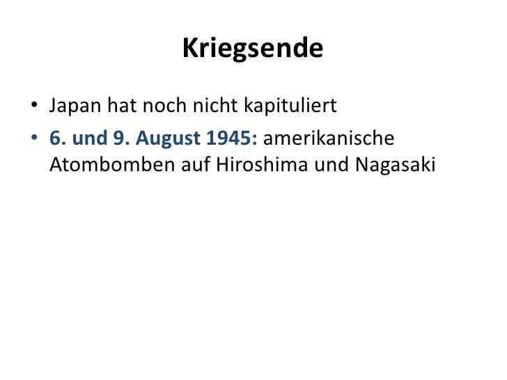 Kriegsende<br />Japan hat noch nicht kapituliert<br />6. und 9. August 1945: amerikanische Atombomben auf Hiroshima und Na...