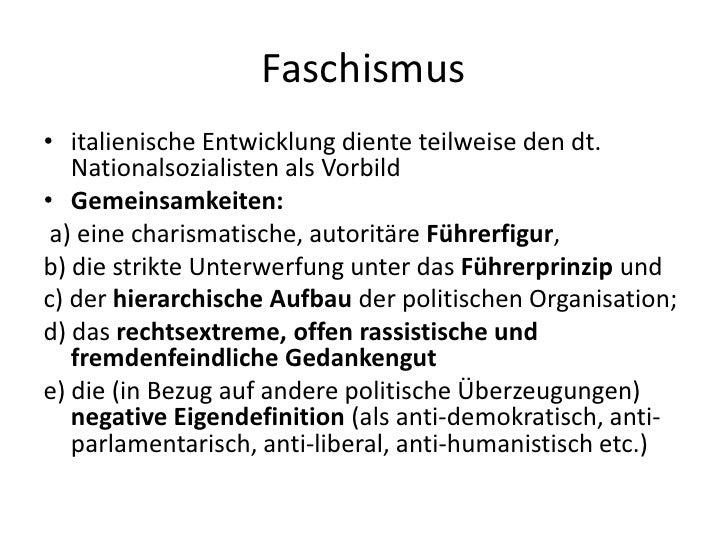 Faschismus<br />italienische Entwicklung diente teilweise den dt. Nationalsozialisten als Vorbild<br />Gemeinsamkeiten:<br...