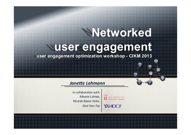 Networked user engagement user engagement optimization workshop - CIKM 2013  Jane%e  Lehmann   In  collabora*on  w...