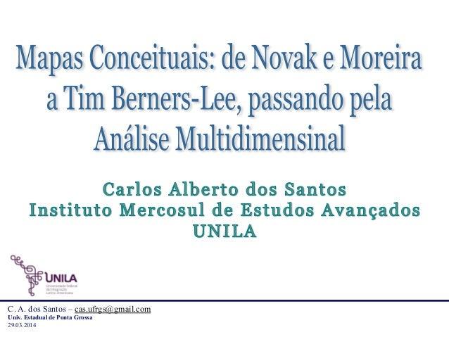 C. A. dos Santos – cas.ufrgs@gmail.com Univ. Estadual de Ponta Grossa 29.03.2014