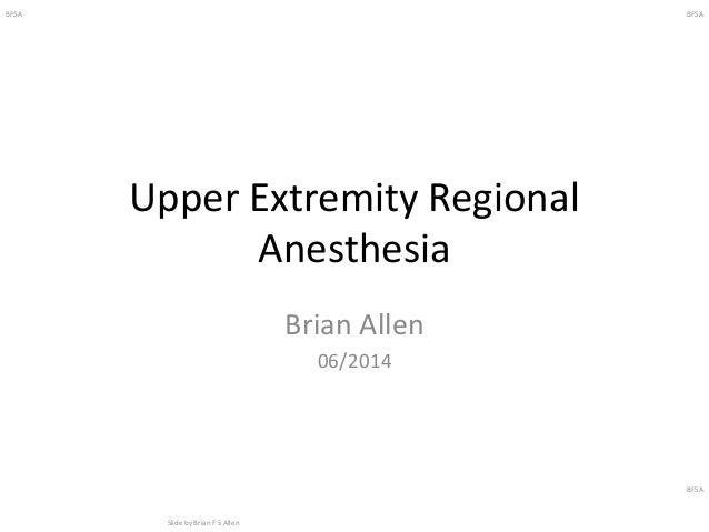 BFSA Slide by Brian F S Allen BFSA BFSA Upper Extremity Regional Anesthesia Brian Allen 06/2014