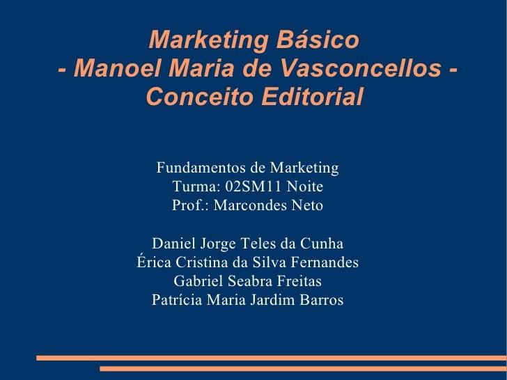 Marketing Básico  - Manoel Maria de Vasconcellos - Conceito Editorial Fundamentos de Marketing Turma: 02SM11 Noite Prof.: ...