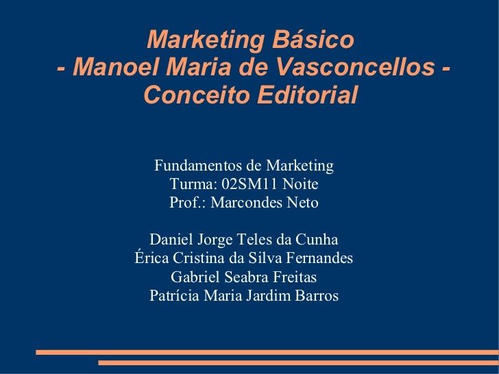 Marketing Básico- Manoel Maria de Vasconcellos -      Conceito Editorial        Fundamentos de Marketing          Turma: 0...