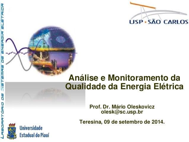 Análise e Monitoramento da  Qualidade da Energia Elétrica  Prof. Dr. Mário Oleskovicz  olesk@sc.usp.br  Teresina, 09 de se...