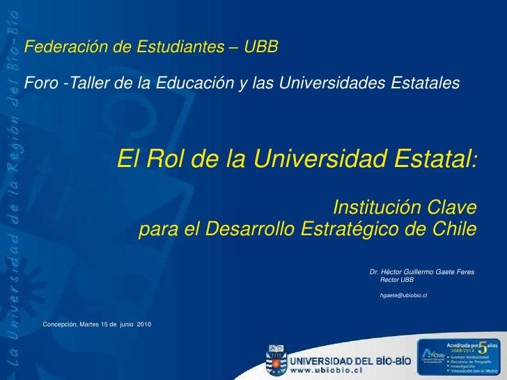 Federación de Estudiantes – UBB<br />Foro -Taller de la Educación y las Universidades Estatales<br />El Rol de la Universi...