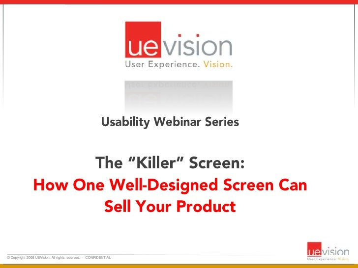 "Usability Webinar SeriesThe ""Killer"" Screen: How One Well-Designed Screen Can Sell Your Product <br />"