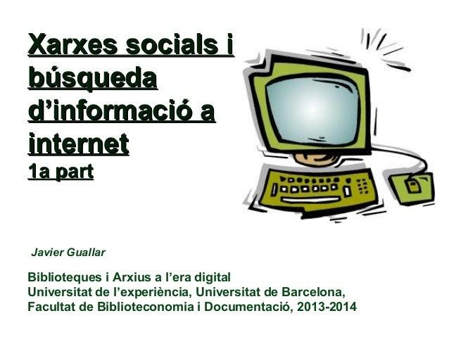 Xarxes socials i búsqueda d'informació a internet 1a part  Javier Guallar  Biblioteques i Arxius a l'era digital Universit...